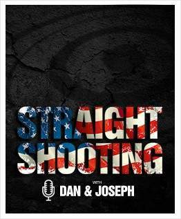 Straight Shooting with Dan and Joseph Podcast
